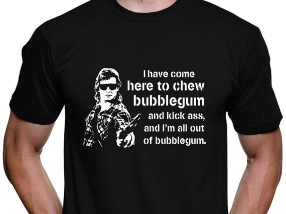 They live picture quote kick ass chew bubblegum licensed