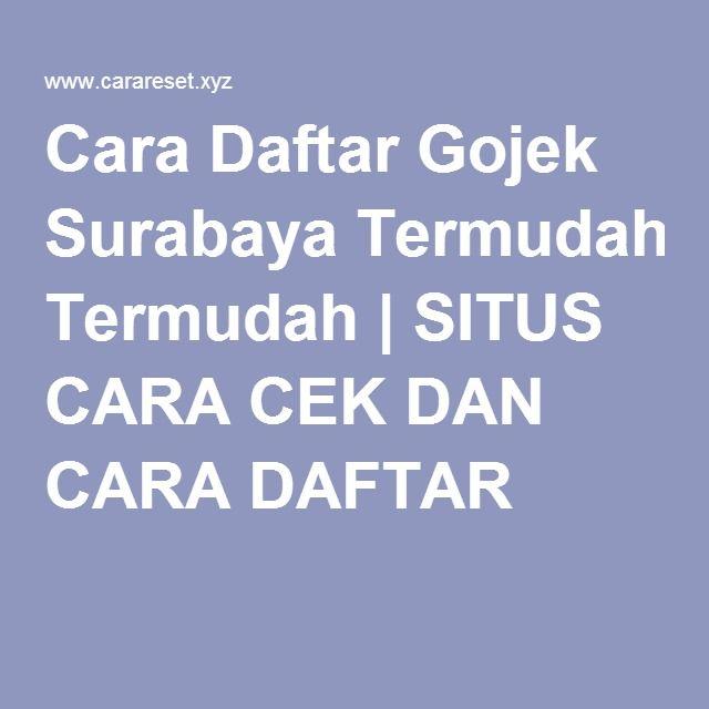 Cara Daftar Gojek Surabaya Termudah Situs Cara Cek Dan Cara Daftar Surabaya Cek