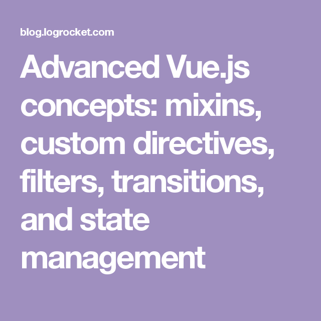 Advanced Vue js concepts: mixins, custom directives, filters
