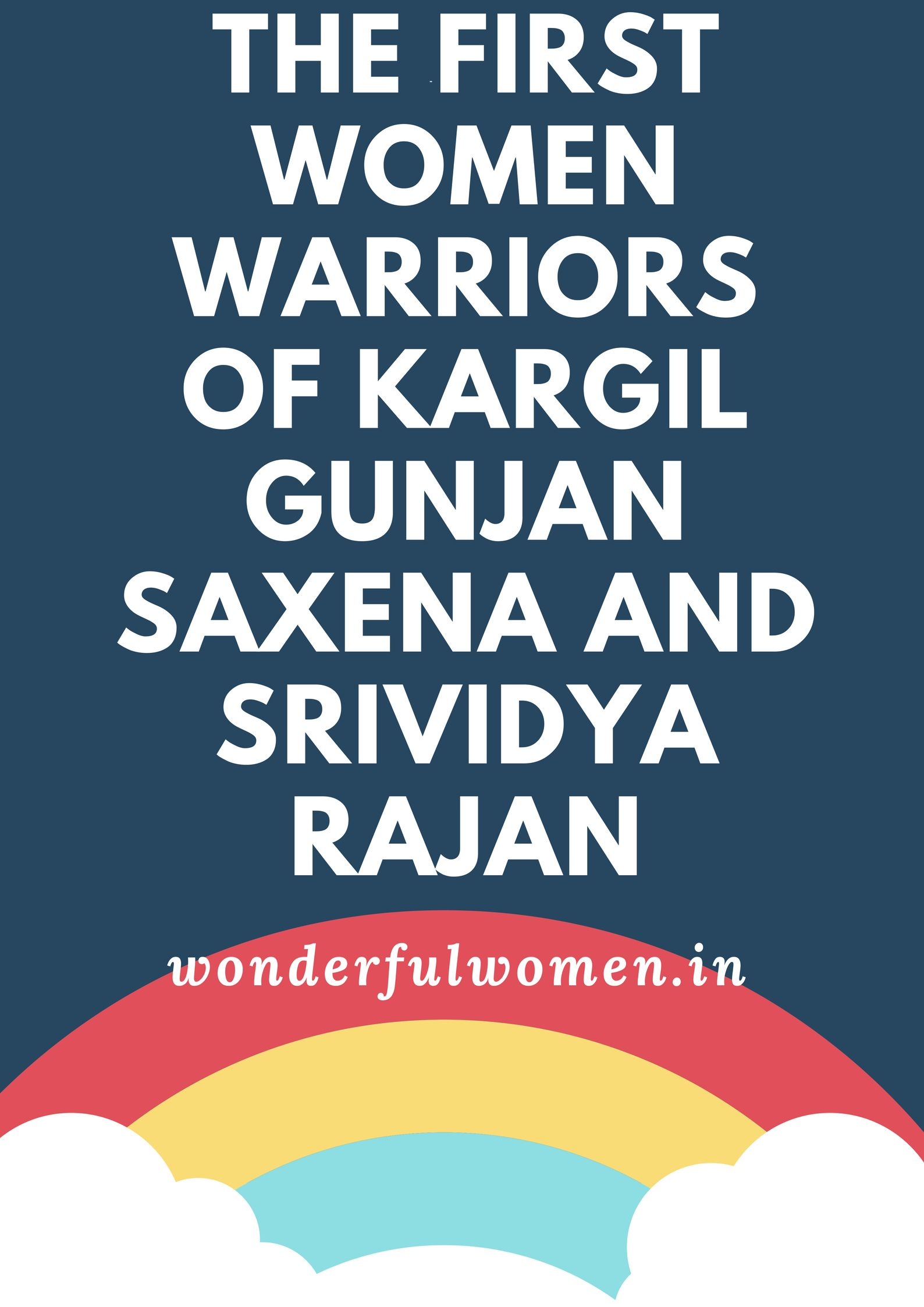 Gunjan Saxena And Srividya Rajan Are Two Names That Have Been Forgotten By Most Of Indians These Women Were In Inspirational People Women Motivation Top Blogs
