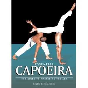 Essential Capoeira: The Guide to Mastering the Art [Paperback]