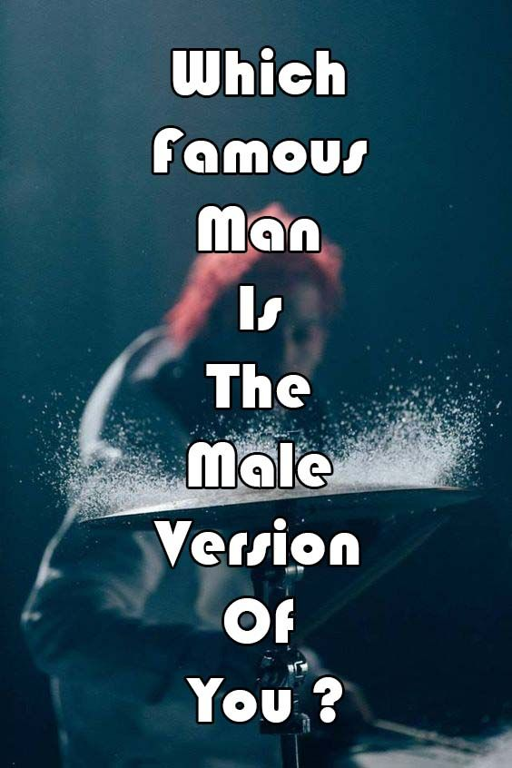 Which Famous Man Is The Male Version Of You ? | Playbuzz