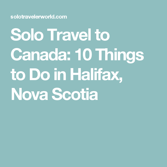 Solo Travel to Canada: 10 Things to Do in Halifax, Nova Scotia