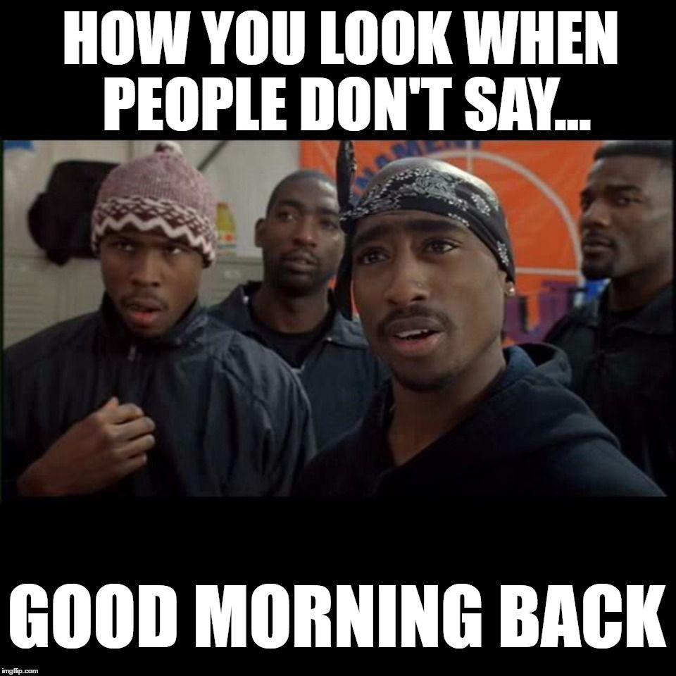 Tupac Meme Good Morning Funny Memes Funny Good Morning Memes