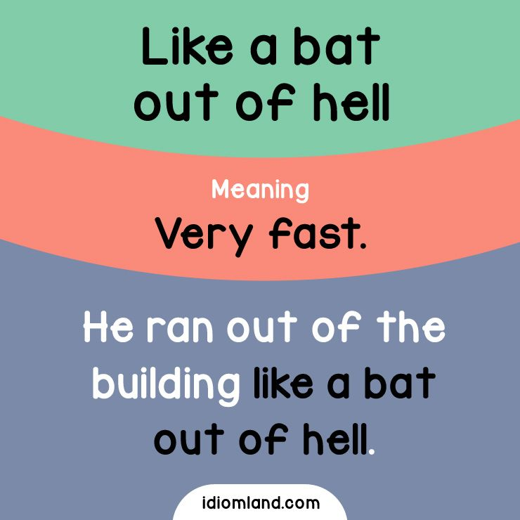 Idiom Of The Day Like A Bat Out Of Hell Meaning Very Fast