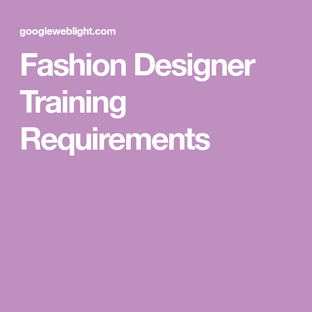 Fashion Designer Training Requirements In 2020 Fashion Design Design Train