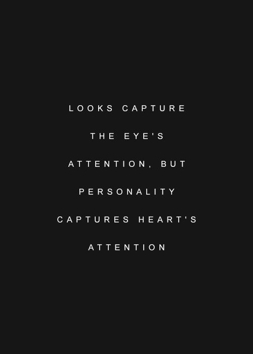 Captured // true looks personality attention quote
