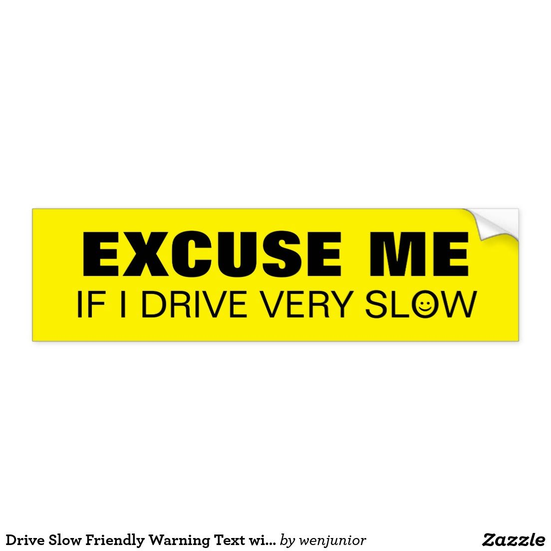 Drive Slow Friendly Warning Text With Face Bumper Sticker Zazzle Com In 2021 Bumper Stickers Car Bumper Stickers Strong Adhesive [ 1104 x 1104 Pixel ]