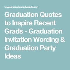 Graduation quotes to inspire recent grads graduation invitation graduation quotes to inspire recent grads graduation invitation wording graduation party ideas filmwisefo Image collections
