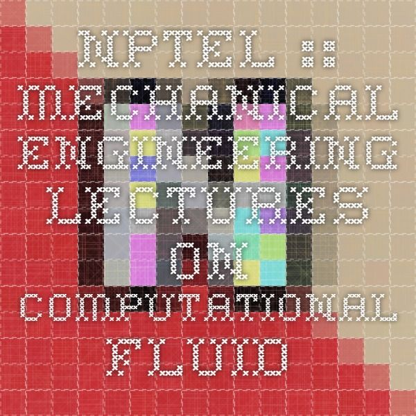 NPTEL :: Mechanical Engineering - Lectures on Computational Fluid