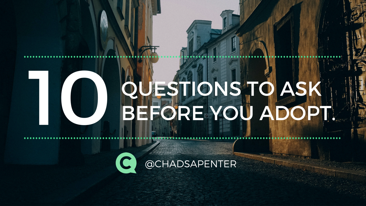 Adopting a Child - Questions to ask before adoption via @chadsapenter