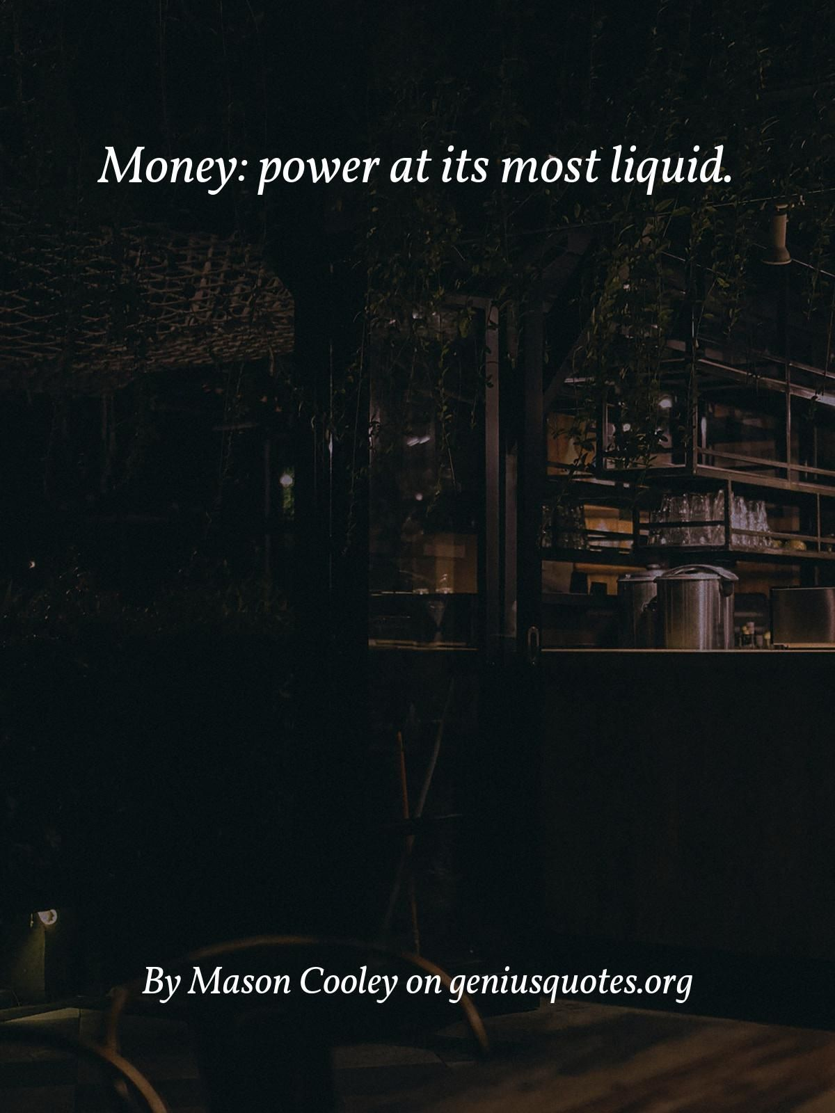Money Power At Its Most Liquid Power Powerful Quotes Money Quotes