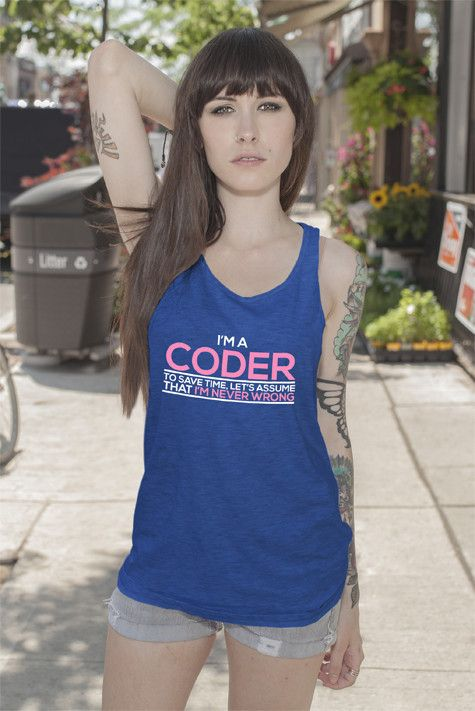 Im a Coder To save Time Lets Assume That't Im Never Wrong (Women)