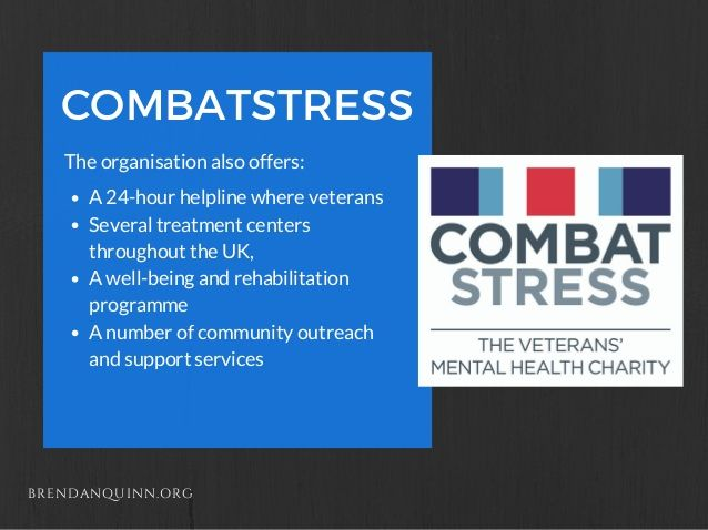 COMBATSTRESS  BRENDANQUINN.ORG  The organisation also offers:  A 24-hour helpline where veterans  Several treatment centers  th...
