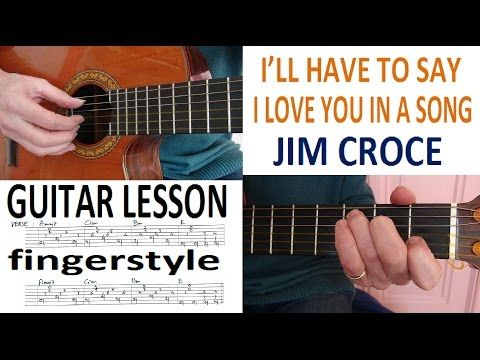 Ill Have To Say I Love You In A Song Jim Croce Fingerstyle