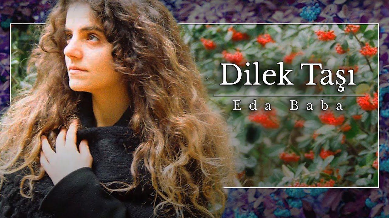 Eda Baba Dilek Tasi Youtube Muzik Sarkilar Youtube