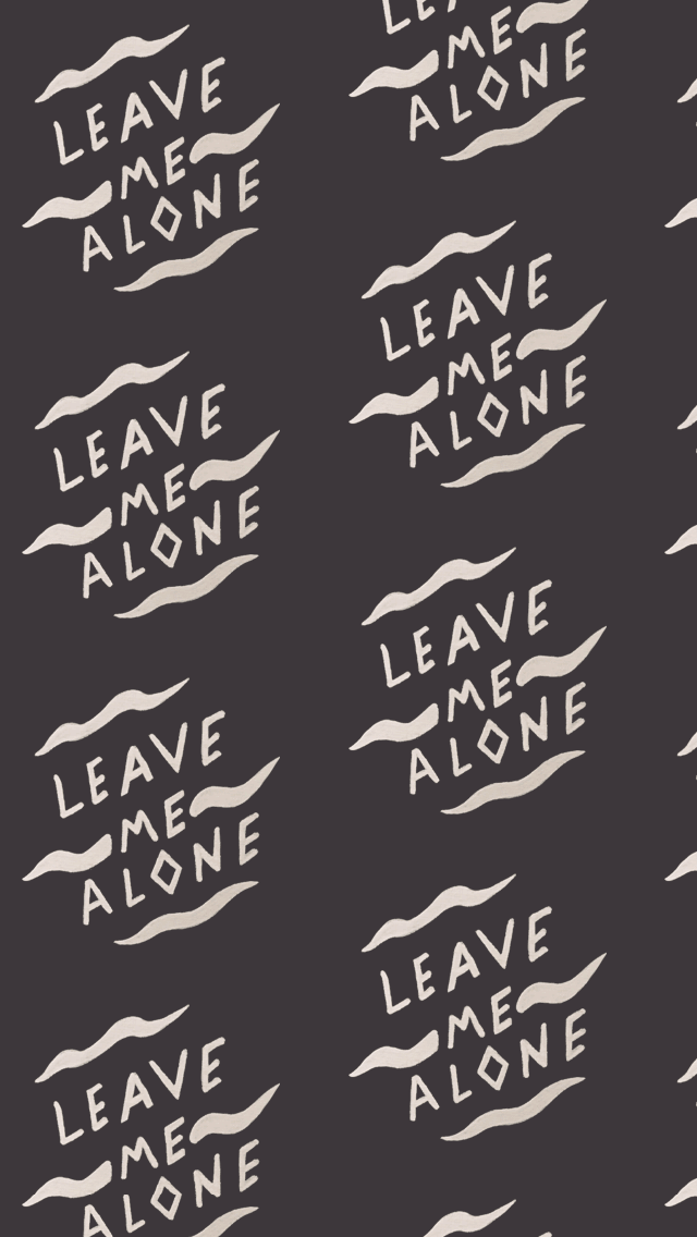 Leave me alone tap to see more of the best background - Leave me alone wallpaper ...