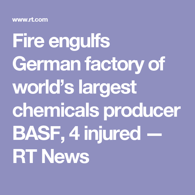 Fire Engulfs German Factory Of WorldS Largest Chemicals Producer