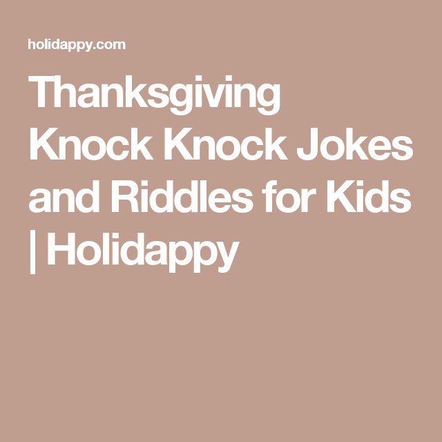 Thanksgiving Knock Knock Jokes And Riddles For Kids | Holidappy