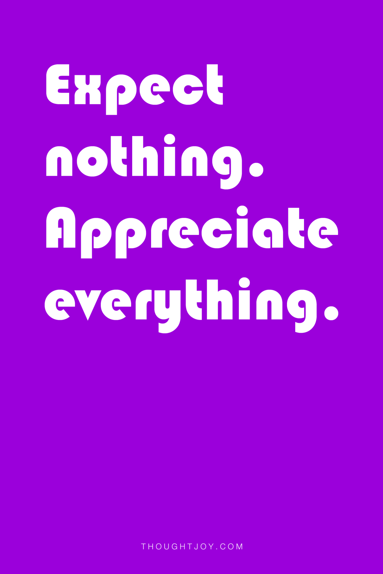 Expect Nothing Appreciate Everything Quote Quotes Design Typography Art Gratitude Spruche