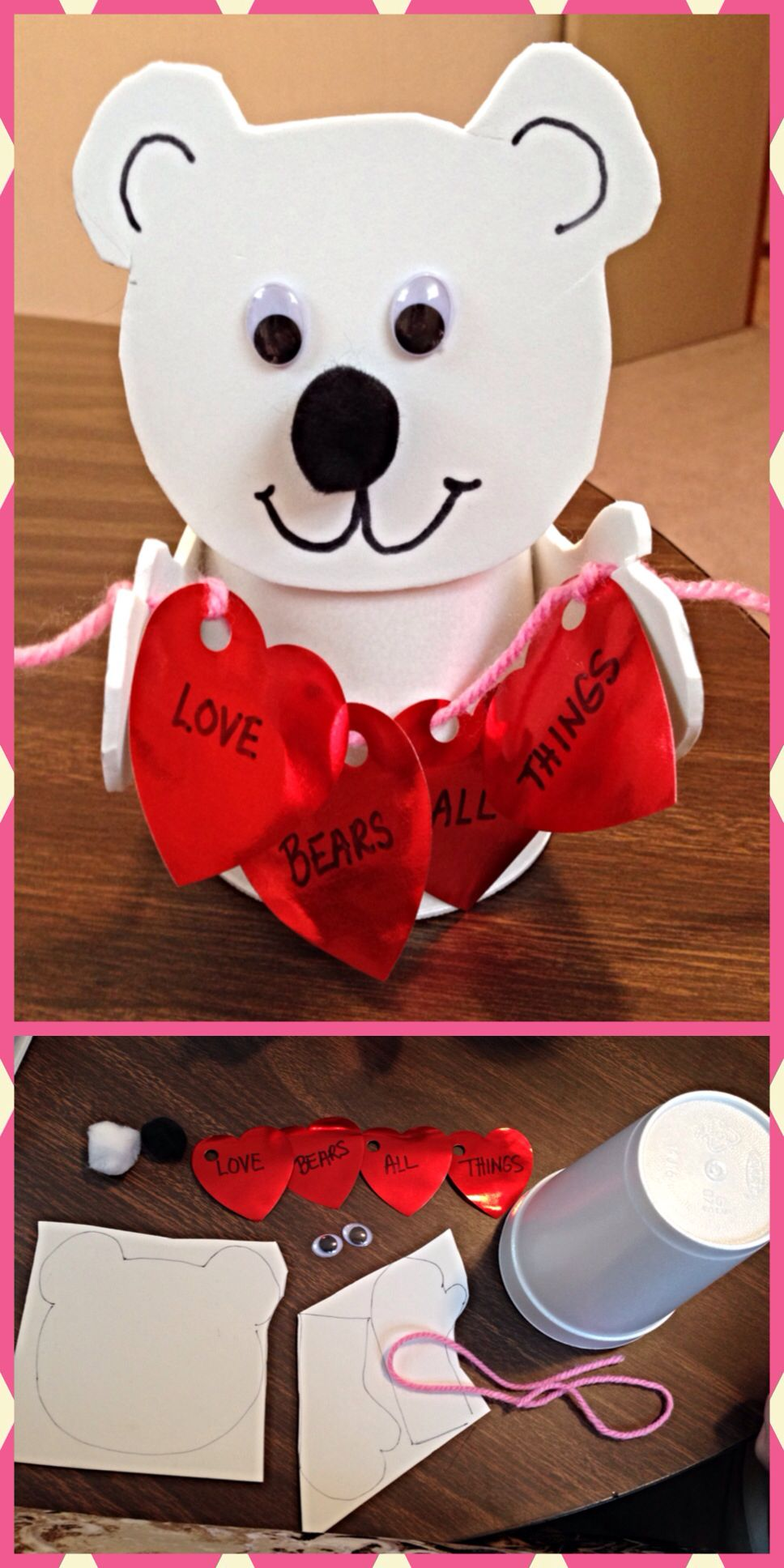 Bear Valentine Craft(love bears all things). Items needed: white craft foam, black & white Pom Pom, Googly eyes, large white cup, yarn, hearts cut from construction paper, sharpie and glue gun. Cut head and arm shapes out of foam and hot glue to the cup. Glue the white tail on back, black nose and eyes on the face and draw the mouth and ears. Cut out four hearts and punch holes thru each. Write the words of the verse on each heart and slide them on the string. Hang between the hands and tie…
