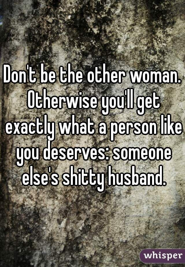 Dont Be The Other Woman Otherwise Youll Get Exactly What A Person