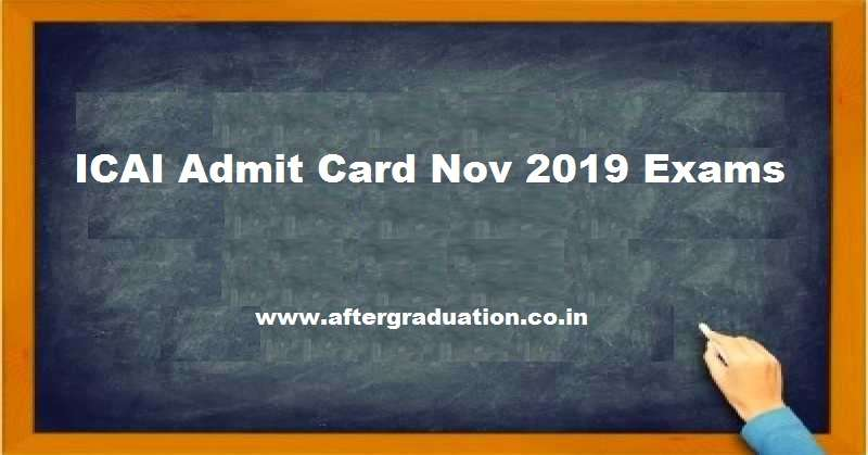 Icai Admit Card Released For Ca Foundation Intermediate And Final Nov 2019 Exams Aftergraduation Exam Exam Day Career Guidance