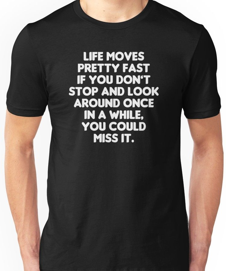 'Life Moves Pretty Fast Ferris Bueller's Day Off Quote