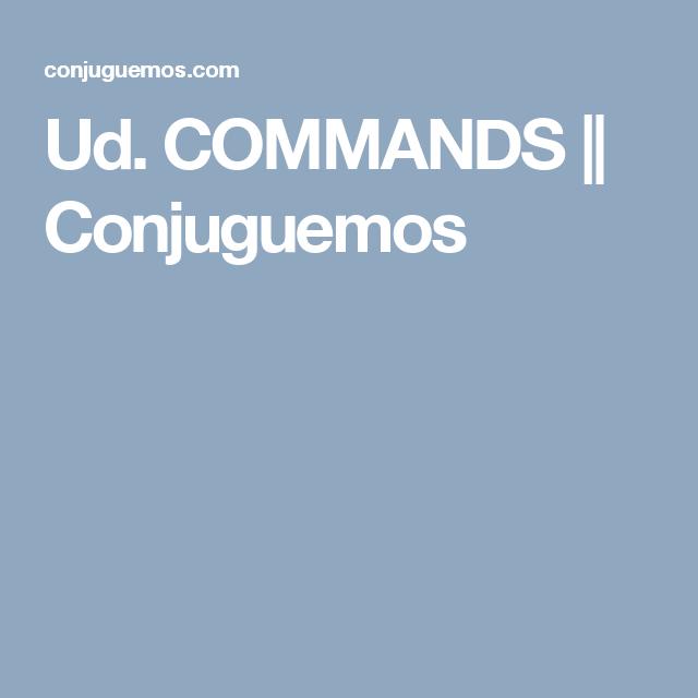 Ud. COMMANDS || Conjuguemos | Spanish verb conjugation ...