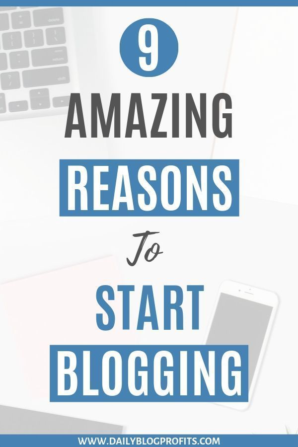 9 Amazing Reasons Why you Should Start a Blog