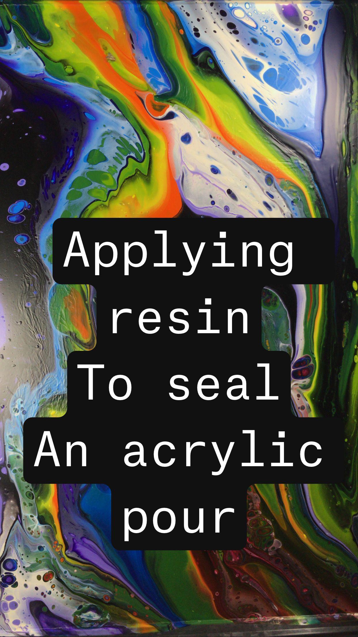 Applying resin To seal An acrylic pour
