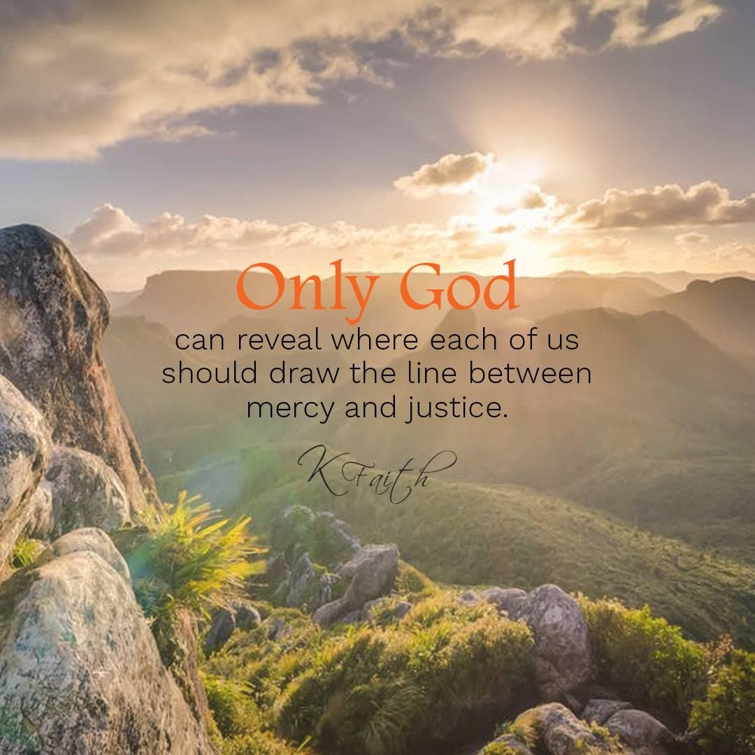 Only God Can Reveal Where Each Of Us Should Draw The Line Between Mercy And Justice Kfaith Author Faith Inspiration Prayers For Healing Christian Quotes