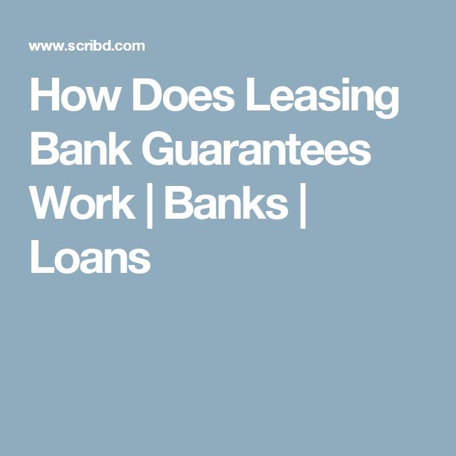 How Does Leasing Bank Guarantees Work Banks Loans Bank Loan Loan Work