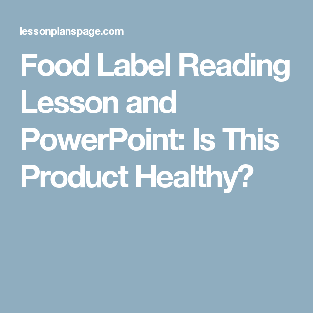 food label reading lesson and powerpoint is this product healthy