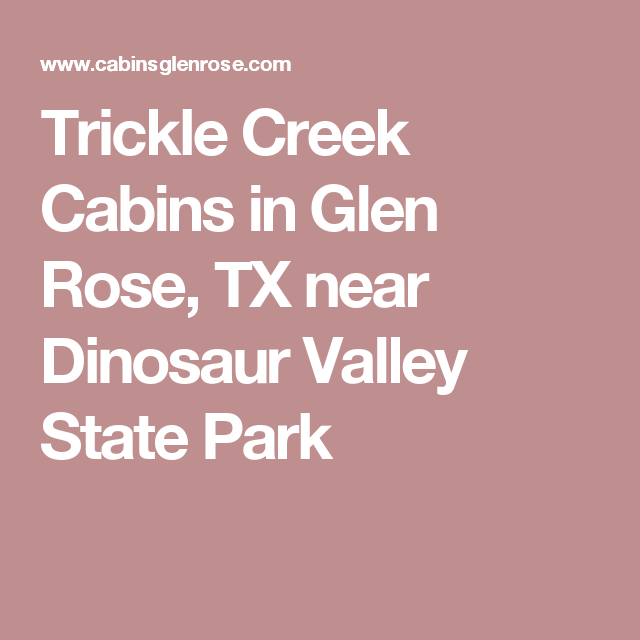 Trickle Creek Cabins In Glen Rose, TX Near Dinosaur Valley State Park