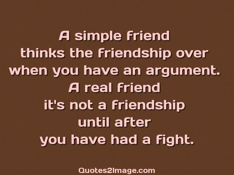 A Simple Friend Thinks The Friendship Over When You Have An Argument Mesmerizing Simple Quotes About Friendship