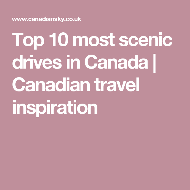 Top Most Scenic Drives In Canada Canadian Travel Inspiration - Canadas 10 most scenic road trips