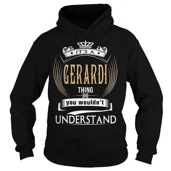 GERARDI  Its a GERARDI Thing You Wouldnt Understand  T Shirt Hoodie Hoodies YearName Birthday
