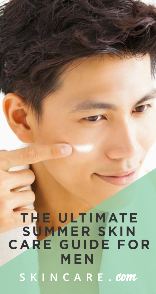 The Ultimate Summer Skin Care Guide For Men Skincare Com By L Oreal Skin Care Guide Summer Skincare Summer Skin