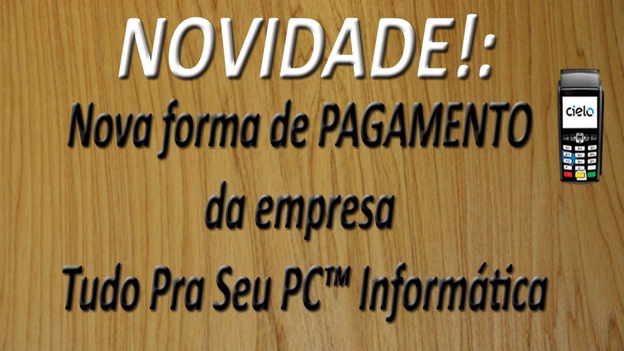 NOVIDADE! - Nova forma de PAGAMENTO da empresa Tudo Pra Seu PC™ Informát...