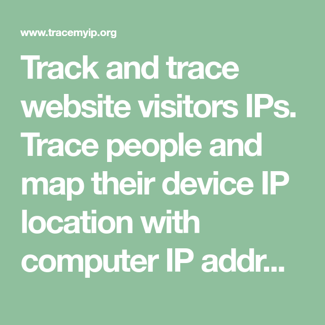 Track and trace website visitors IPs  Trace people and map their