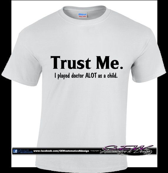 funny humor T shirt Trust me i'm a doctor by CEWgraphicsNdesigns ...
