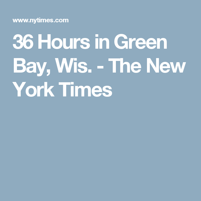 36 Hours in Green Bay, Wis. - The New York Times