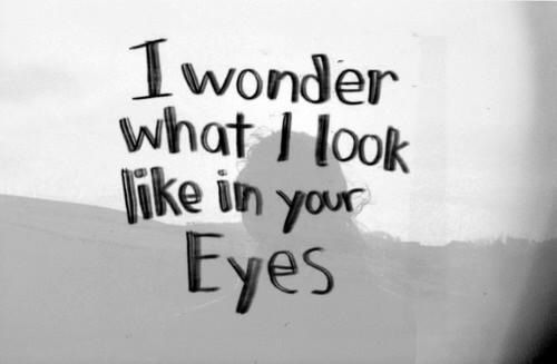 I wonder how I look love quotes life quotes quotes quote life quote love quote