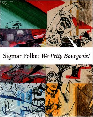 : Sigmar Polke : We Petty Bourgeois! Comrades and Contemporaries, The 1970s