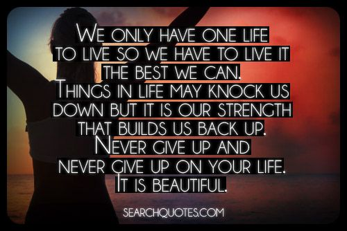 We Only Have One Life To Live So We Have To Live It The Best We Can