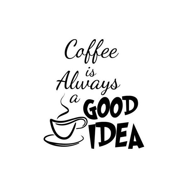 Coffee Is Always A Good Idea Fonts Graphics Shapes Etc