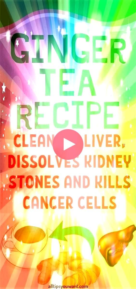RECIPE WHICH CLEANSES LIVER DISSOLVES KIDNEY STONES AND KILLS CANCER CELLS GINGER TEA RECIPE WHICH CLEANSES LIVER DISSOLVES KIDNEY STONES AND KILLS CANCER CELLS  Use this...