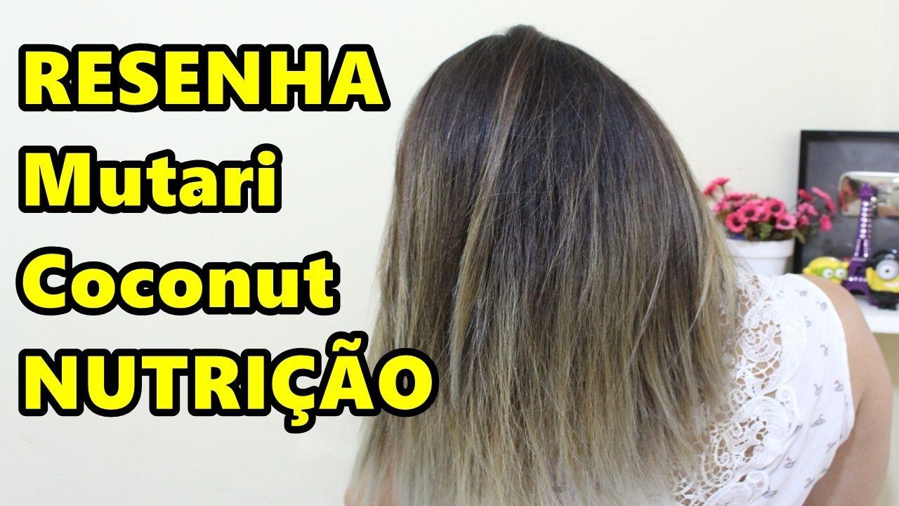 Resenha Mutari Coconut Nutricao Reparacao E Brilho Com Imagens