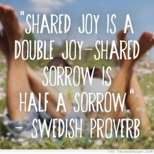 Shared Joy Is A Double Joy Shared Sorrow Is Half A Sorrow Happy Quotes Meaningful Quotes Quotes